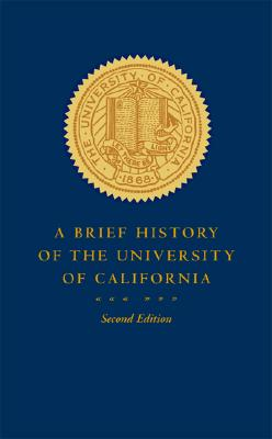 A Brief History of the University of California By Pelfrey, Patricia A.