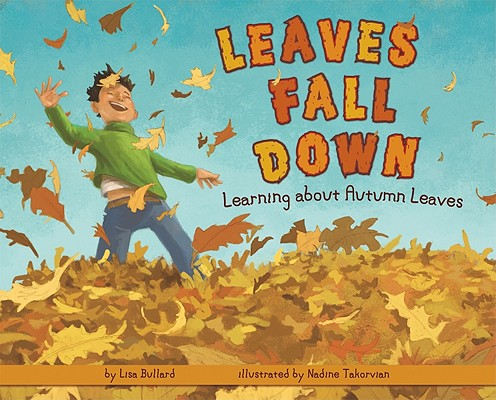 Leaves Fall Down By Bullard, Lisa/ Takvorian, Nadine (ILT)