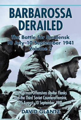 Barbarossa Derailed: the Battle for Smolensk 10 July-10 September 1941 By Glantz, David